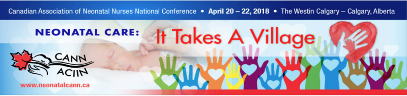 Canadian Association of Neonatal Nurses National Conference NEONATAL CARE: It Takes a Village